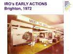 iro s early actions brighton 1972