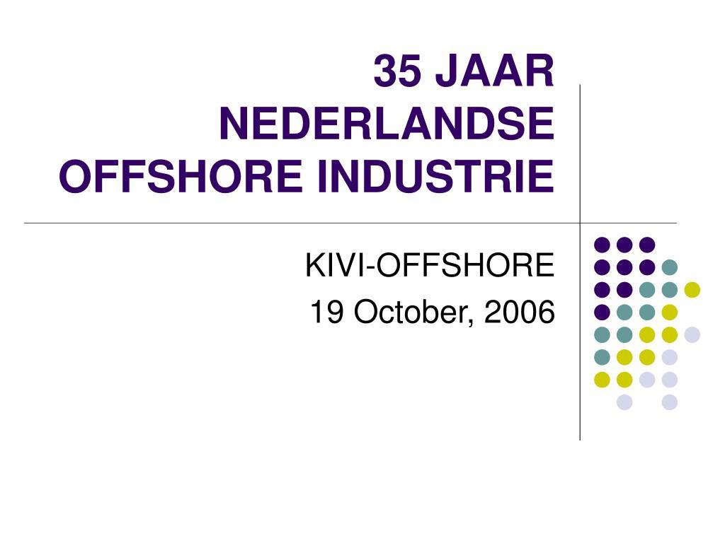 35 jaar nederlandse offshore industrie l.