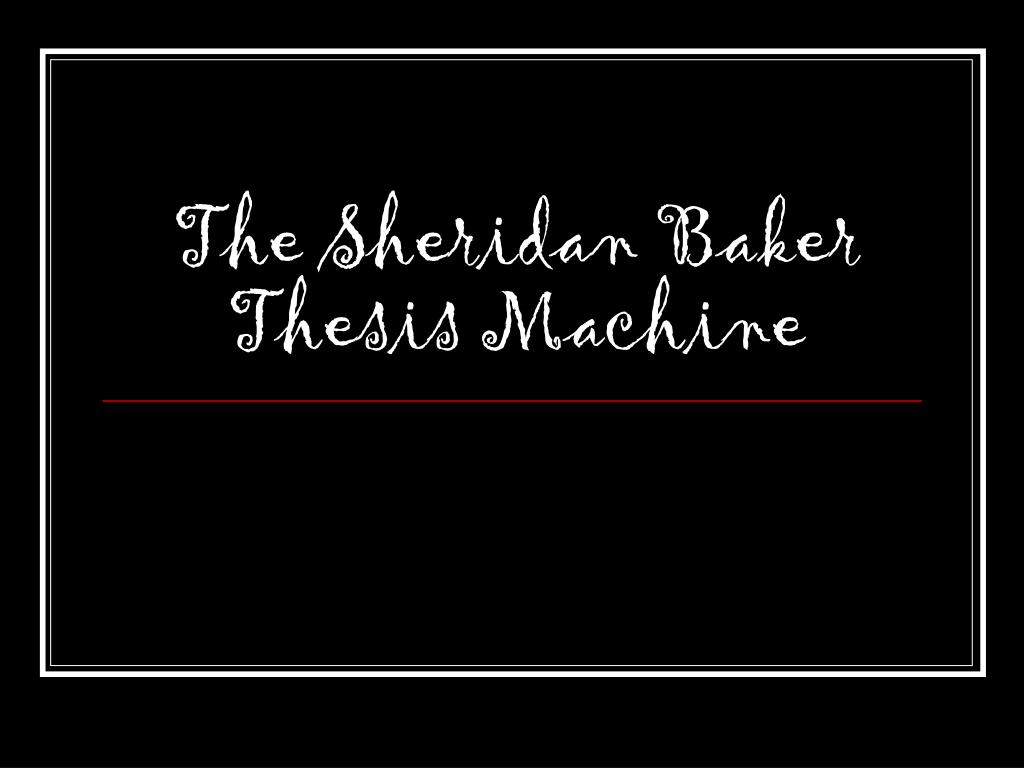 sheridan baker thesis machine Here is a great piece from the university of southern california called sheridan baker thesis machine this makes things really simple.