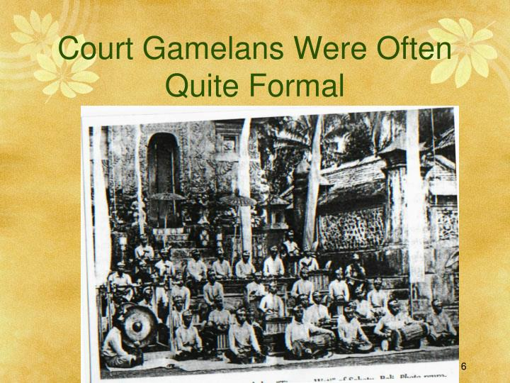 Court Gamelans Were Often Quite Formal