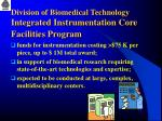 division of biomedical technology integrated instrumentation core facilities program