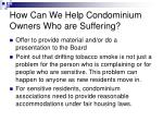how can we help condominium owners who are suffering