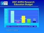 2007 ahrq research education budget