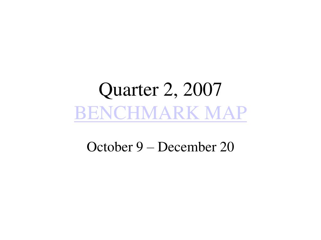 quarter 2 2007 benchmark map l.