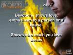devotion shows love enthusiasm to a person or a cause shows how much you love jesus