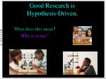 good research is hypothesis driven