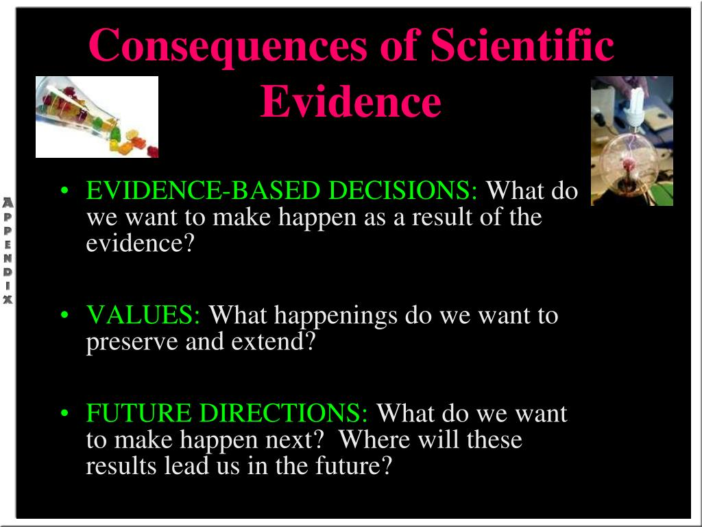 Consequences of Scientific Evidence