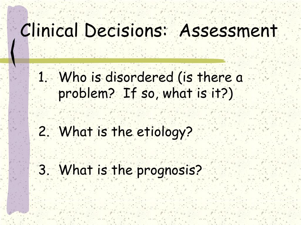 Clinical Decisions:  Assessment