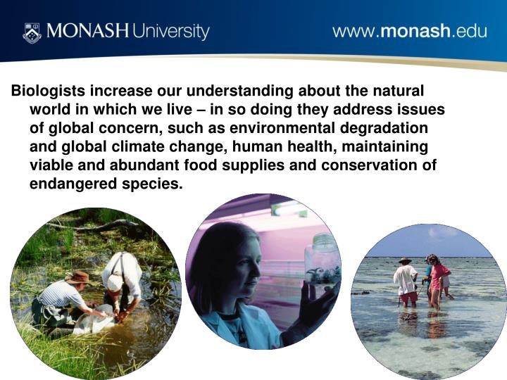 Biologists increase our understanding about the natural world in which we live – in so doing they ...