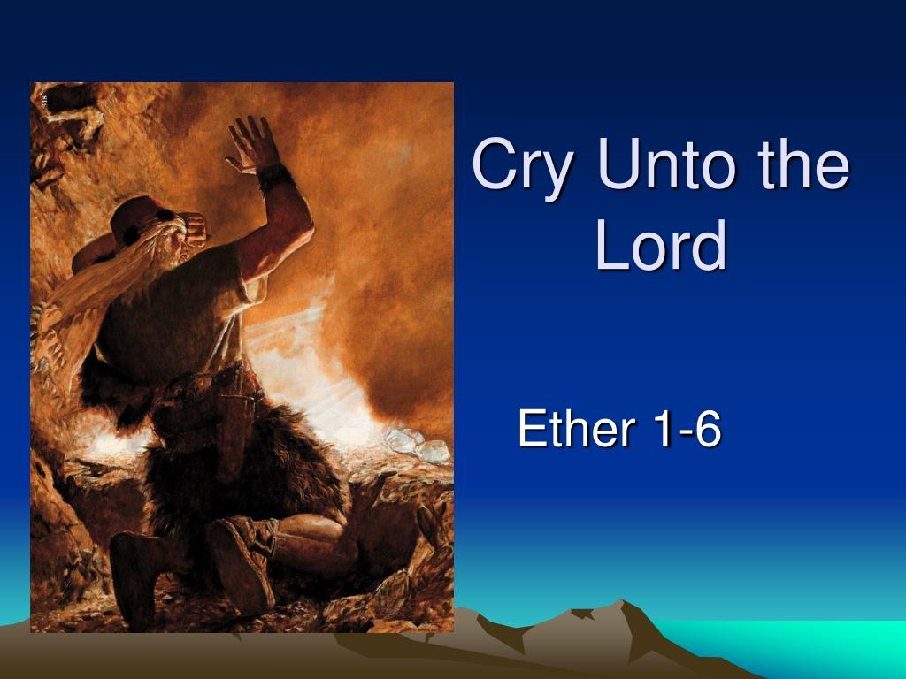 cry unto the lord l.