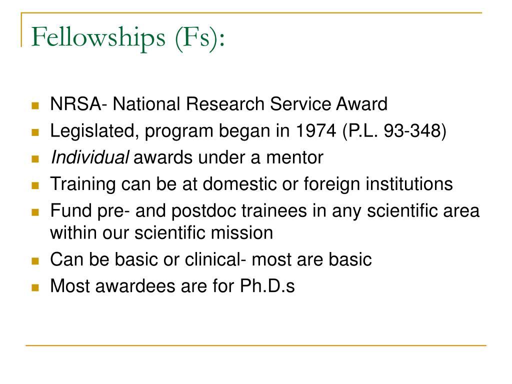 Fellowships (Fs):