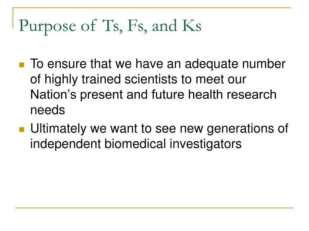 Purpose of Ts, Fs, and Ks