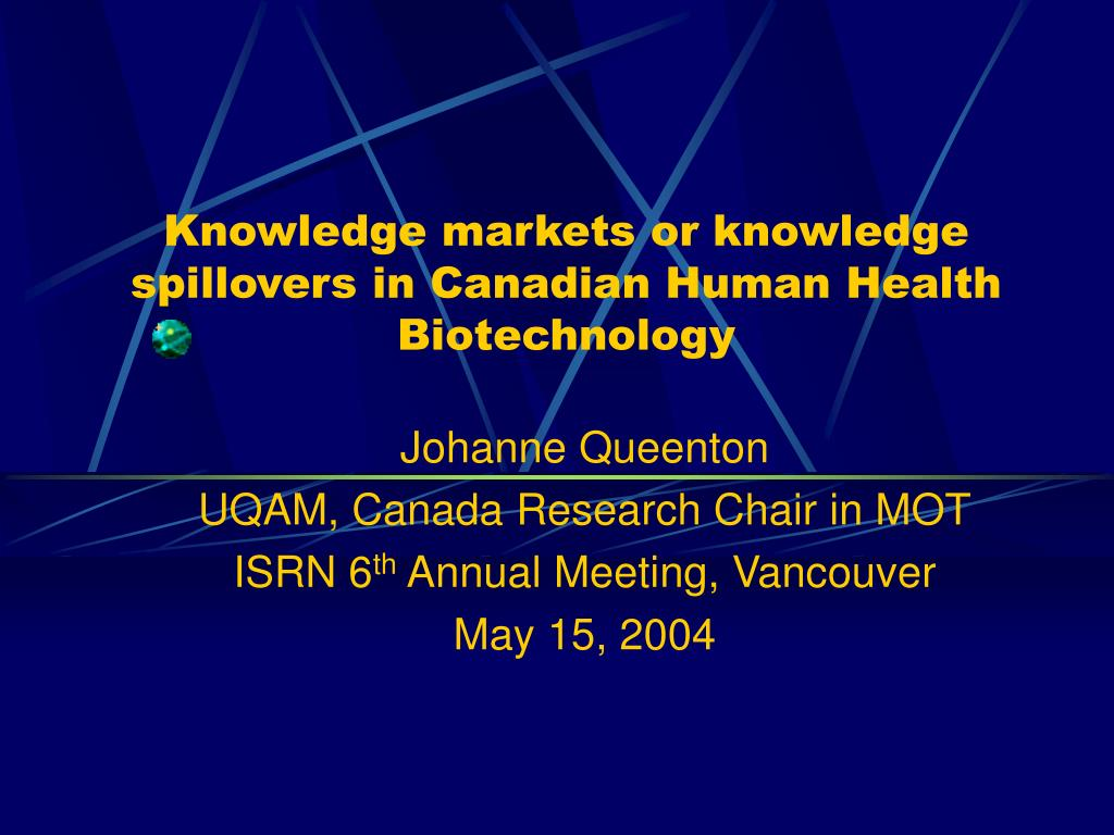 knowledge markets or knowledge spillovers in canadian human health biotechnology l.