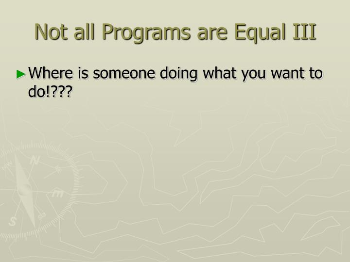 Not all Programs are Equal III