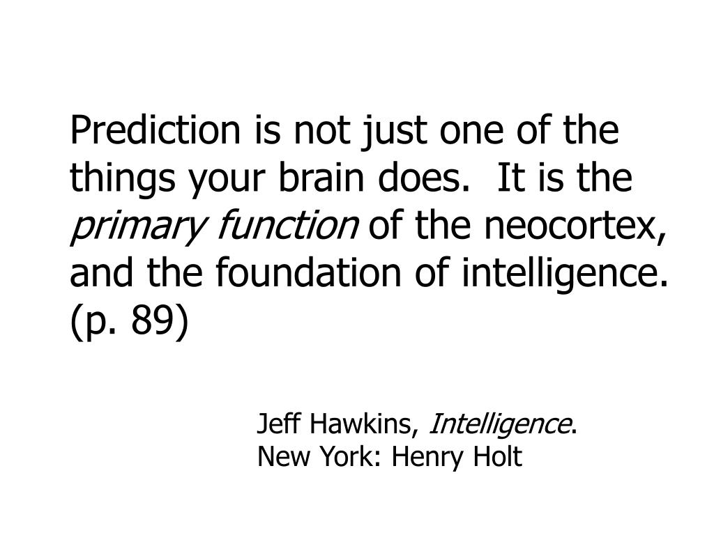 Prediction is not just one of the things your brain does.  It is the