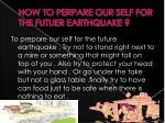 how to perpare our self for the futuer earthquake
