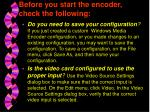 before you start the encoder check the following