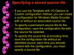 specifying a stored source file