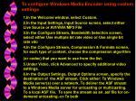 to configure windows media encoder using custom settings