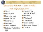 everyday idioms how would you explain these