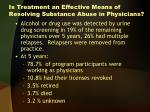 is treatment an effective means of resolving substance abuse in physicians