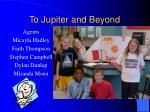 to jupiter and beyond