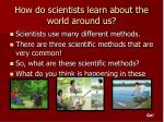 how do scientists learn about the world around us3
