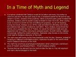in a time of myth and legend