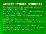 collect physical evidence