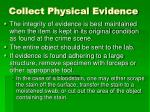 collect physical evidence16