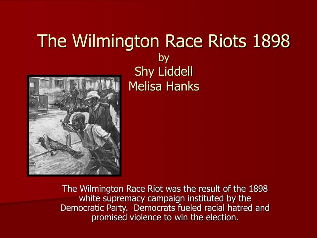the wilmington race riots 1898 by shy liddell melisa hanks l.