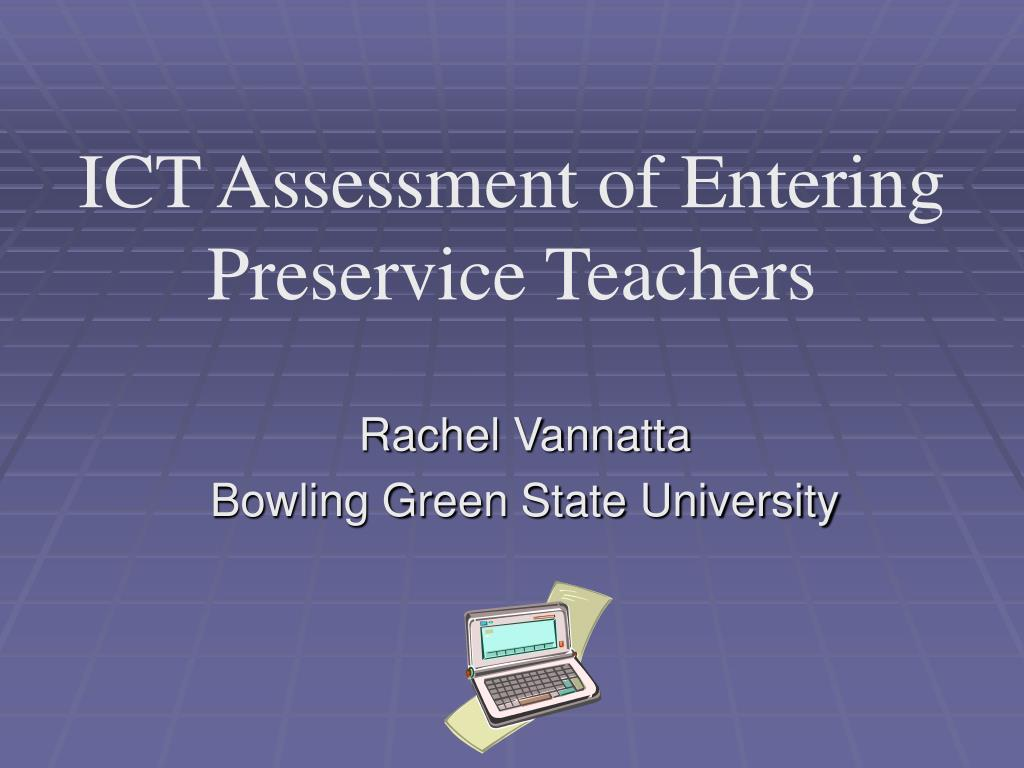ict assessment of entering preservice teachers l.