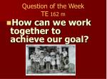 question of the week te 162 m