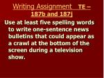 writing assignment te 187b and 187j