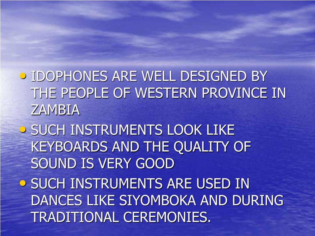 IDOPHONES ARE WELL DESIGNED BY THE PEOPLE OF WESTERN PROVINCE IN ZAMBIA