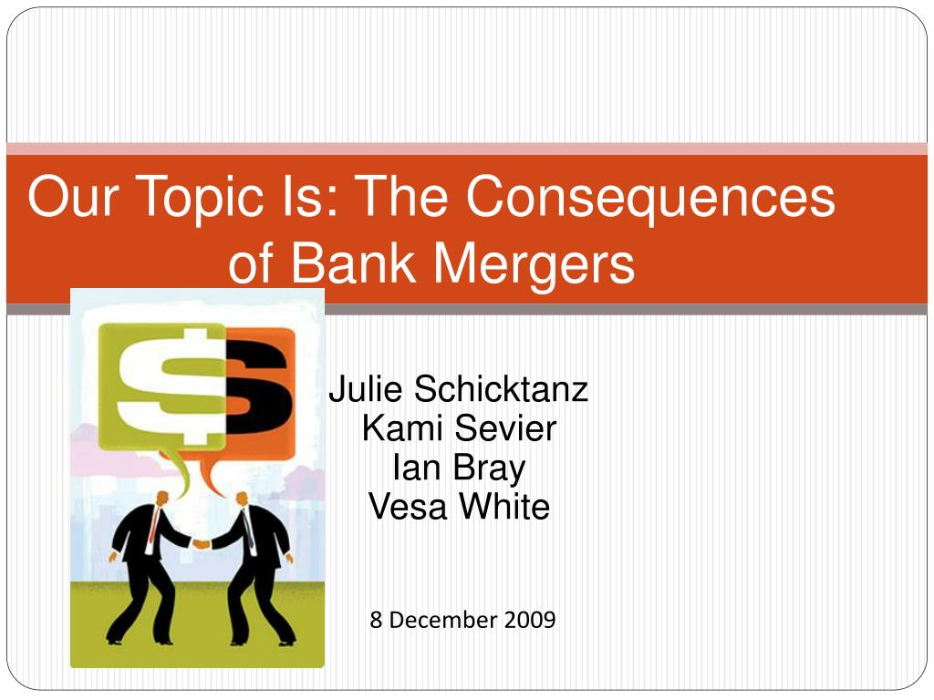 our topic is the consequences of bank mergers l.
