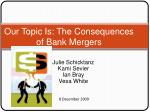 our topic is the consequences of bank mergers