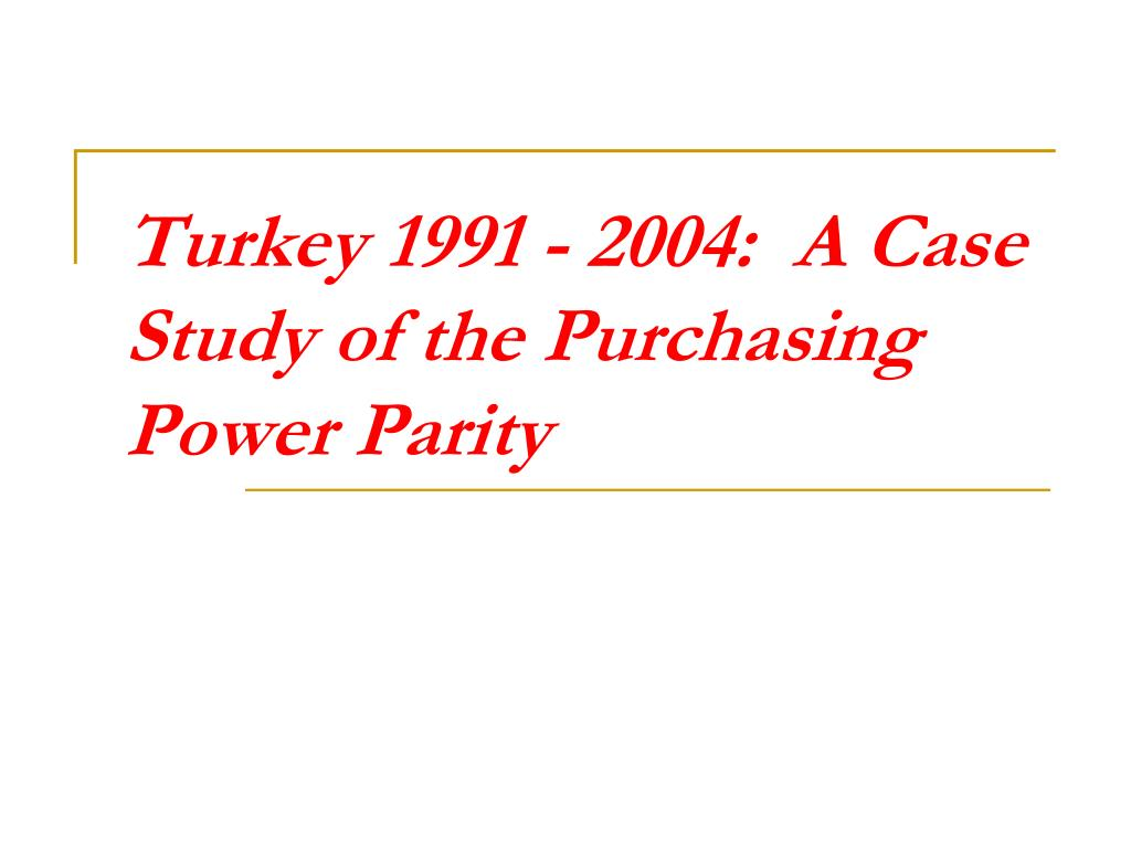 turkey 1991 2004 a case study of the purchasing power parity l.