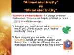 animal electricity vs metal electricity