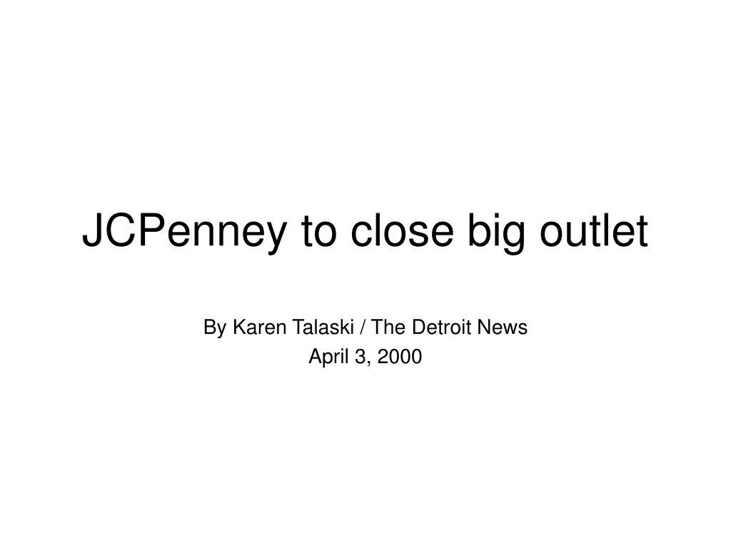 jcpenney to close big outlet l.
