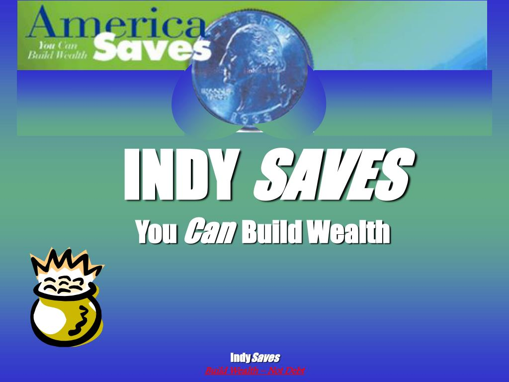 indy saves you can build wealth l.