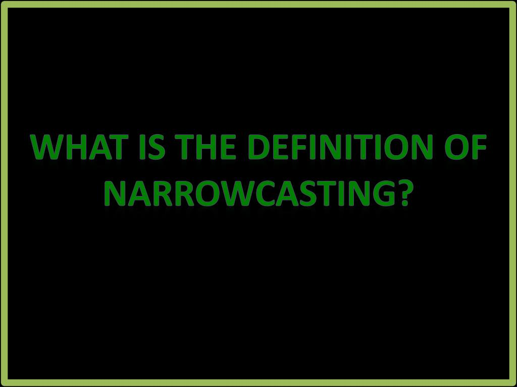 What is the definition of narrowcasting?