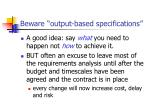 beware output based specifications