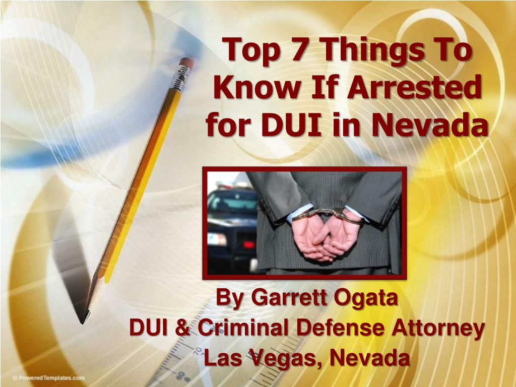 top 7 things to know if arrested for dui in nevada l.