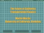 the future of california transportation finance martin wachs university of california berkeley