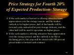 price strategy for fourth 20 of expected production storage