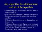 any algorithm for addition must read all of the input bits