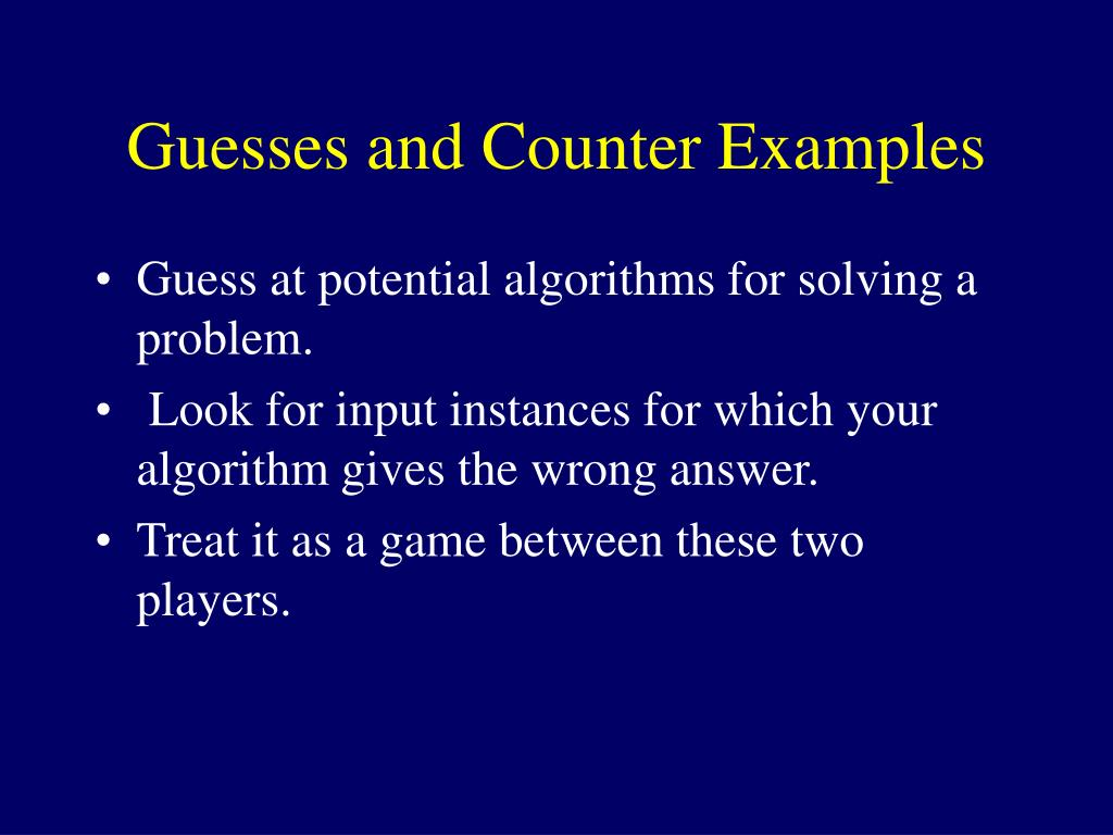 Guesses and Counter Examples