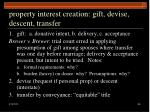 property interest creation gift devise descent transfer