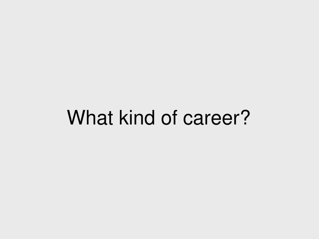 What kind of career?